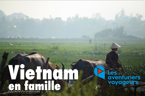 LES AVENTURIERS VOYAGEURS | VIETNAM, EN FAMILLE