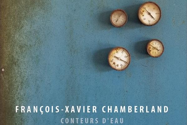 FRANÇOIS XAVIER CHAMBERLAND | CONTEURS D'EAU