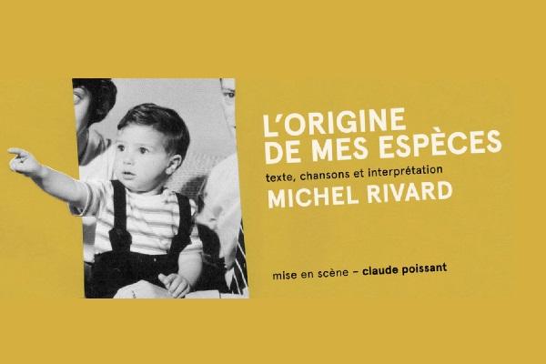 MICHEL RIVARD | L'ORIGINE DE MES ESPÈCES