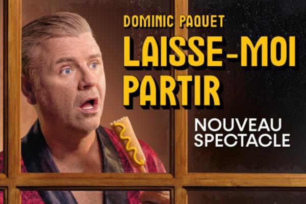 DOMINIC PAQUET | LAISSE-MOI PARTIR